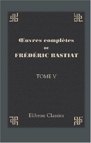 Œuvres complètes de Frédéric Bastiat: Tome 5. Sophismes économiques. Petits pamphlets. Partie 2 (French Edition) pdf