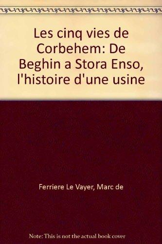 les-cinq-vies-de-corbehem-de-beghin-a-stora-enso-lhistoire-dune-usine-french-edition