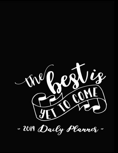 2019 Daily Planner - The Best Is Yet To Come: 8.5 x 11 , 12 Month Success Planner , 2019 Calendar , Daily, Weekly and Monthly Personal Planner , Goal ... Journal ,  Increase Productivity , 150 pages