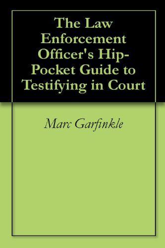The Law Enforcement Officer's Hip-Pocket Guide to Testifying in Court