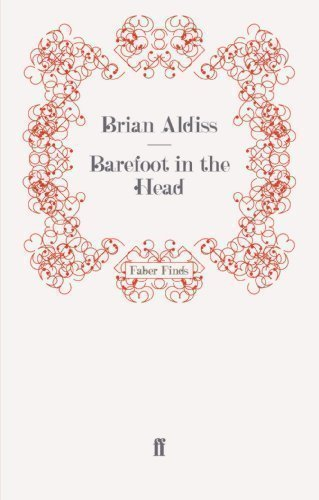 Barefoot in the Head by Aldiss, Brian (2008)