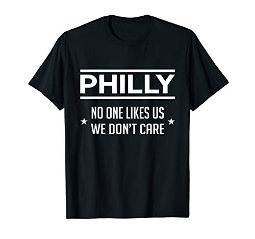 Philly No One Likes Us We Don't Care Philadelphia Sports Fan T-Shirt
