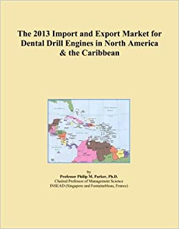 The 2013 Import and Export Market for Dental Drill Engines in North America & the Caribbean