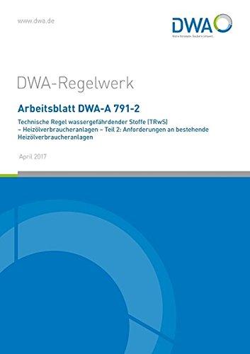 Arbeitsblatt DWA-A 791-2 Technische Regel wassergefährdender Stoffe (TRwS) - Heizölverbraucheranlagen - Teil 2: Anforderungen an bestehende Heizölverbraucheranlagen (DWA-Arbeitsblatt) Broschüre – 21. März 2017 Abwasser und Abfall 3887214722 Bau- und Umwelt
