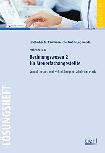 Rechnungswesen 2 für Steuerfachangestellte - Lösungsheft: Steuerliche Aus- und Weiterbildung für Schule und Praxis
