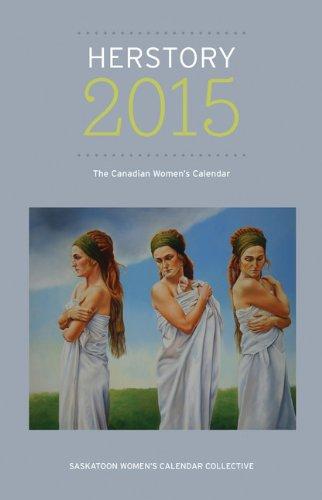 Herstory 2015:: The Canadian Womens Calendar Saskatoon Womens Calendar Collective