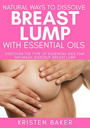 Natural ways to dissolve breast lump with essential oils: Discover the type of essential oils that naturally dissolve breast lump