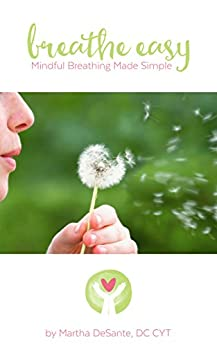 Breathe Easy: mindful breathing made simple by [DeSante, Martha]
