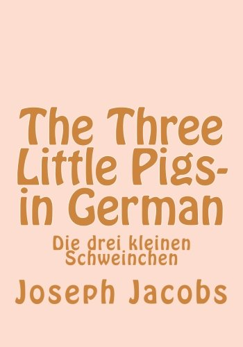 The Three Little Pigs- in German: Die drei kleinen Schweinchen (German Edition)