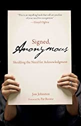 Signed, Anonymous: Shedding the Need for Acknowledgment by Jon Johnston (2009-02-15)