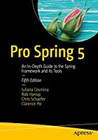 Pro Spring 5: An In-Depth Guide to the Spring Framework and Its Tools, 5th Edition Front Cover