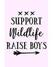 Support Wildlife Raise Boys: Blank Lined Notebook Journal:Funny Gift for Hard Working Moms |Mom of Boys & Girls |Adoptive Mom |Foster Mom|Birth Mom