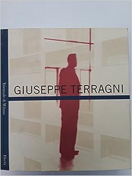 Giuseppe Terragni. Catalogo della mostra tenuta a Milano nel 1996 Cataloghi di mostre. Architettura: Amazon.es: Libros en idiomas extranjeros