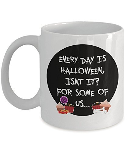 Funny Halloween - Every day is Halloween, isnt it? For some of us... - Get This - It Would Be Their New Favorite Coffee / Tea Mug - Gift]()