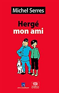 Hergé mon ami par Michel Serres