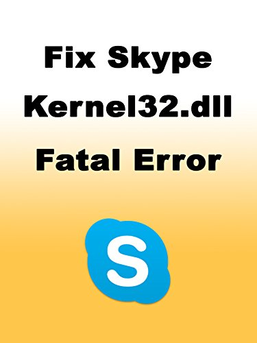 how-to-fix-skype-kernel32-dll-fatal-error