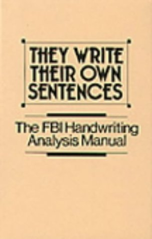 They Write Their Own Sentences: The FBI Handwriting Analysis Manual by F.B.I. (1987-10-30) by Paladin Press