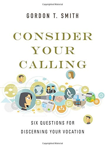 Consider Your Calling: Six Questions for Discerning Your Vocation ebook