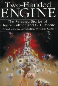 Two Handed Engine The Selected Stories of Henry Kuttner and C.L.Moore