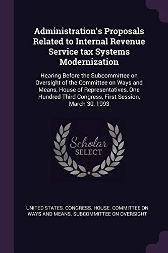 Download Administration's Proposals Related to Internal Revenue Service Tax Systems Modernization: Hearing Before the Subcommittee on Oversight of the ... Third Congress, First Session, March 30, 1993 pdf epub