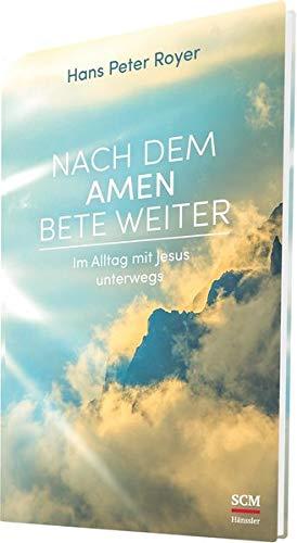 Nach dem Amen bete weiter: Im Alltag mit Jesus unterwegs (Moderne Klassiker des Glaubens (2))
