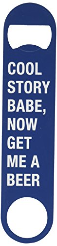 Cheap About Face Designs 188113 Cool Story Babe, Now Get Me a Beer Funny 7 Inch Blue Bottle Opener