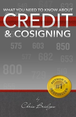 What You Need To Know About Credit & Cosigning (Volume 1)