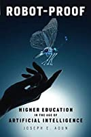 Robot-Proof: Higher Education in the Age of Artificial Intelligence Front Cover
