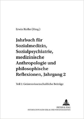 Jahrbuch Fuer Sozialmedizin, Sozialpsychiatrie, Medizinische Anthropologie Und Philosophische Reflexionen, Jahrgang 2: Teil II: Geisteswissenschaftliche Beitraege (Mensch Und Gesellschaft)