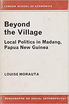 Beyond the Village: Local Politics in Madang, Papua New Guinea (London School of Economics Monographs on Social Anthropology)
