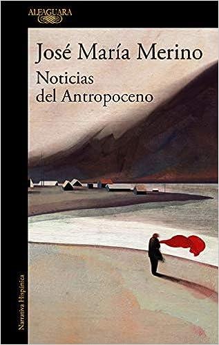 Noticias del Antropoceno de José María Merino