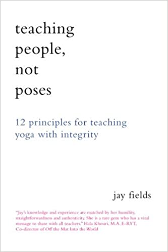 Teaching People Not Poses: 12 Principles for Teaching Yoga ...