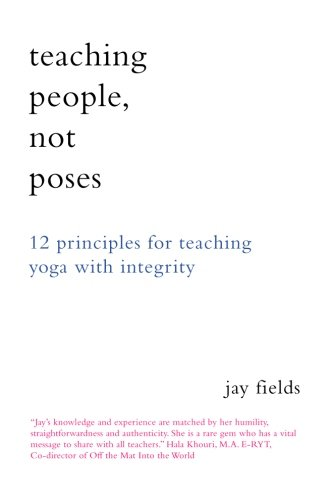 Teaching People Not Poses: 12 Principles for Teaching Yoga with Integrity