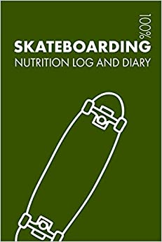 Descargar Skateboarding Sports Nutrition Journal: Daily Skateboarding Nutrition Log And Diary For Skateboarder And Coach Epub
