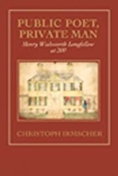 Public Poet, Private Man: Henry Wadsworth Longfellow at 200