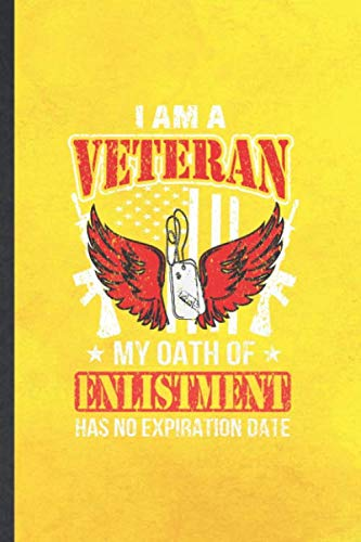 I Am a Veteran My Oath of Enlistment Has No Expiration Date: Funny Blank Lined Notebook/ Journal For July 4Th Patriotic, Freedom Veterans Day, ... Birthday Gift Idea Personal 6x9 110 Pages