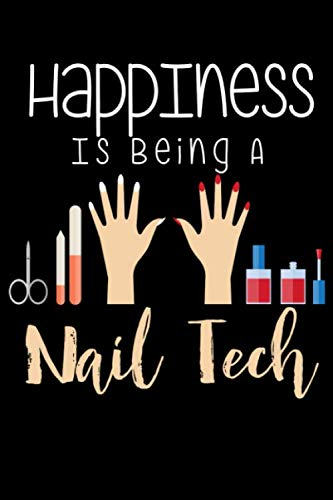 Happiness Is Being A Nail Tech: Nail Technician Notebook - Nailist Inspirational Journal & Doodle Dairy: Dimensions: 15.2cm x 22.9cm (6 x 9) -120 Pages Of White Lined Paper