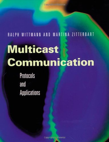Download Multicast Communication: Protocols, Programming, & Applications (The Morgan Kaufmann Series in Networking) Pdf
