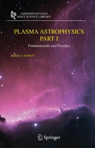 Plasma Astrophysics, Part I: Fundamentals and Practice (Astrophysics and Space Science Library)