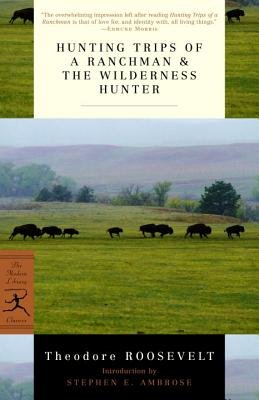Hunting Trips of a Ranchman & the Wilderness Hunter[HUNTING TRIPS OF A RANCHMAN &][Paperback]