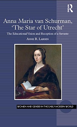 (Anna Maria van Schurman, 'The Star of Utrecht': The Educational Vision and Reception of a Savante (Women and Gender in the Early Modern World))