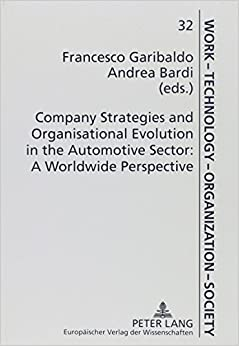 Company Strategies and Organisational Evolution in the Automotive Sector: A Worldwide Perspective (Work, Technology, Organization, Society = Arbeit, Technik, O)