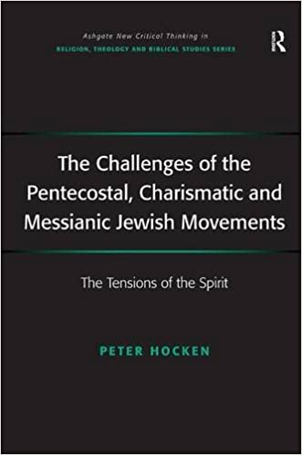 The Challenges of the Pentecostal, Charismatic and Messianic Jewish Movements: The Tensions of the Spirit (Routledge New Critical Thinking in Religion, Theology and Biblical Studies)