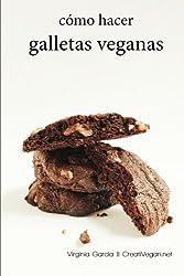 Como hacer galletas veganas: Aprende a hacer todo tipo de galletas 100% vegetales (