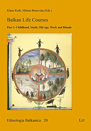 Balkan Life Courses: Part 1: Childhood, Youth, Old Age, Work and Rituals