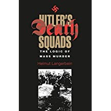 Hitlers Death Squads: The Logic of Mass Murder
