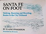 Santa Fe on Foot: Walking, Running, and Bicycling Routes in the City Different