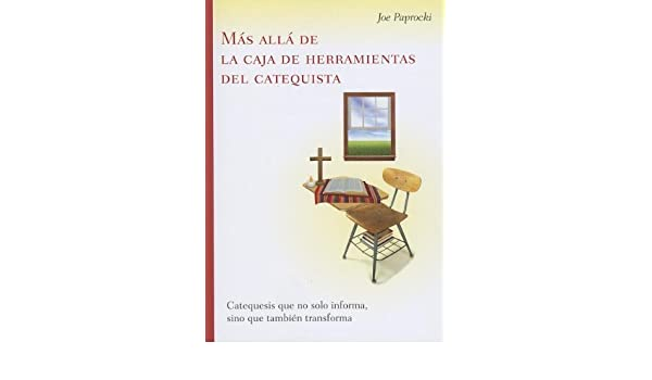 MEs allE de la caja de herramientas del catequista: Catequesis que no solo informa, sino que tambiEn transforma by Joe Paprocki DMin (2013-02-01): ...