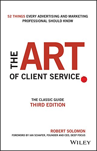 (The Art of Client Service: The Classic Guide, Updated for Today's Marketers and Advertisers)