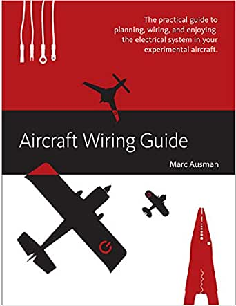 Aircraft Wiring Guide: The practical guide to planning, wiring, and  enjoying the electrical system in your experimental aircraft